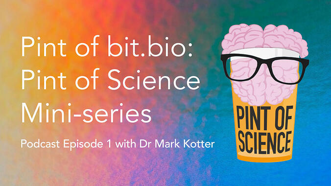 podcast pint of bit.bio a Pint of Science mini-series episode 1